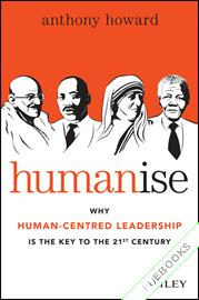 Humanise : Why Human-Centred Leadership is the Key to the 21st Century