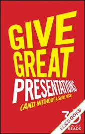 Give Great Presentations (And Without a Slide-Deck): 30 Minute Reads : A Shortcut to Better Presenting and Public Speaking