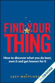 Find Your Thing : How to discover what you do best, own it and get known for it