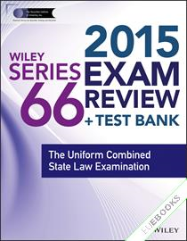 Wiley Series 66 Exam Review 2015 + Test Bank : The Uniform Combined State Law Examination