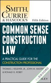 Smith, Currie and Hancock's Common Sense Construction Law : A Practical Guide for the Construction Professional