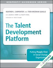 The Talent Development Platform : Putting People First in Social Change Organizations