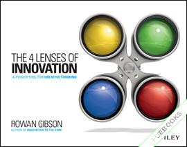 The Four Lenses of Innovation : A Power Tool for Creative Thinking