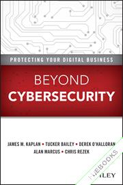 Beyond Cybersecurity : Protecting Your Digital Business