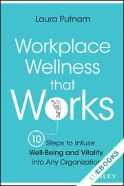 Workplace Wellness that Works : 10 Steps to Infuse Well-Being & Vitality into Any Organization